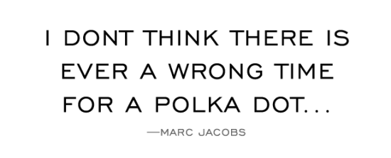 Polka Dot - Marc Jacobs Quote