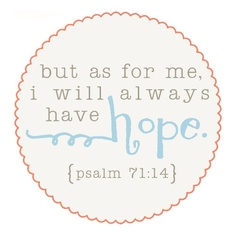 But as for me, I will always have hope