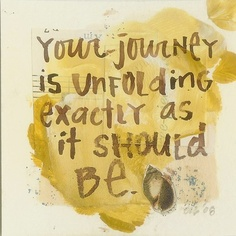 Your Journey is Unfolding Exactly as it Should be