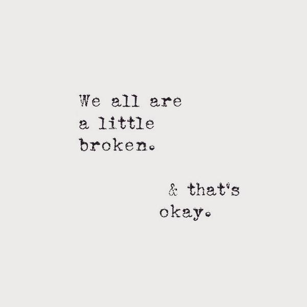 We Are All a Little Broken and That's OK